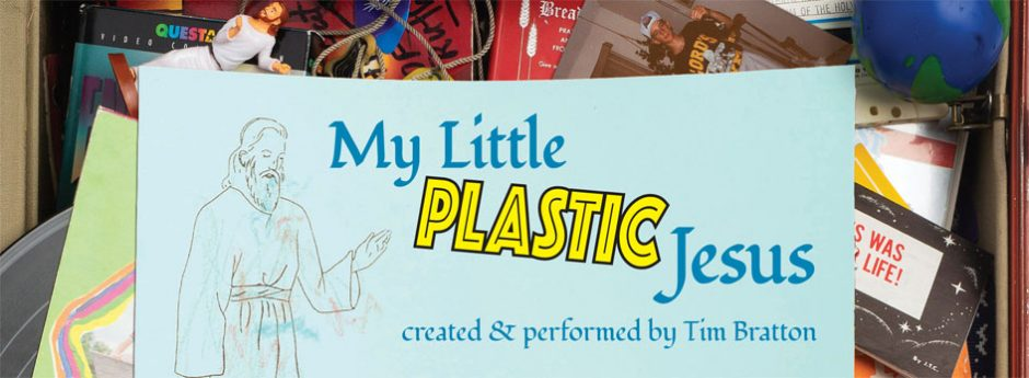 My Little Plastic Jesus poster, created & performed by Tim Bratton